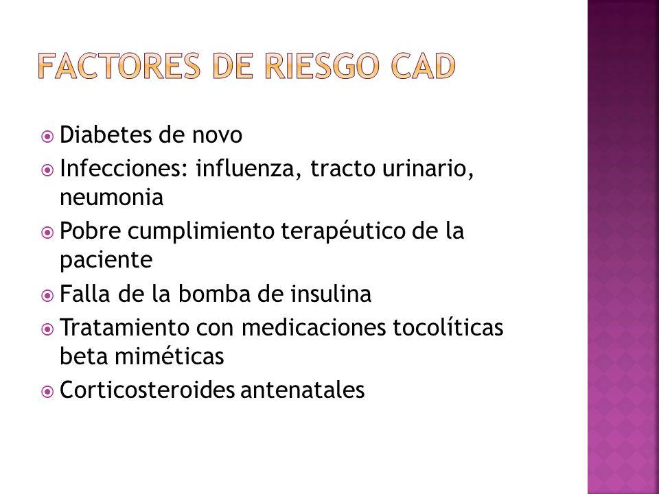 Diabetes de novo Infecciones: influenza, tracto urinario, neumonia Pobre cumplimiento terapéutico de la paciente Falla de la bomba de insulina Tratamiento con medicaciones tocolíticas beta miméticas Corticosteroides antenatales