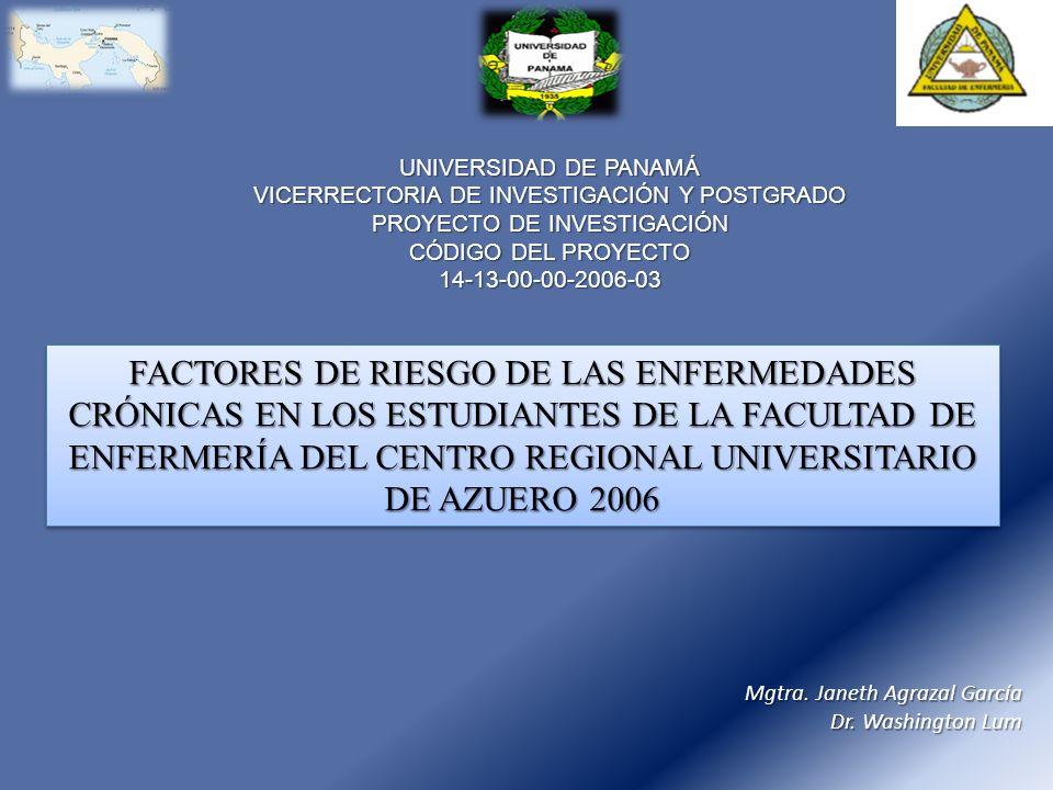 UNIVERSIDAD DE PANAMÁ VICERRECTORIA DE INVESTIGACIÓN Y POSTGRADO PROYECTO DE INVESTIGACIÓN CÓDIGO DEL PROYECTO 14-13-00-00-2006-03 FACTORES DE RIESGO