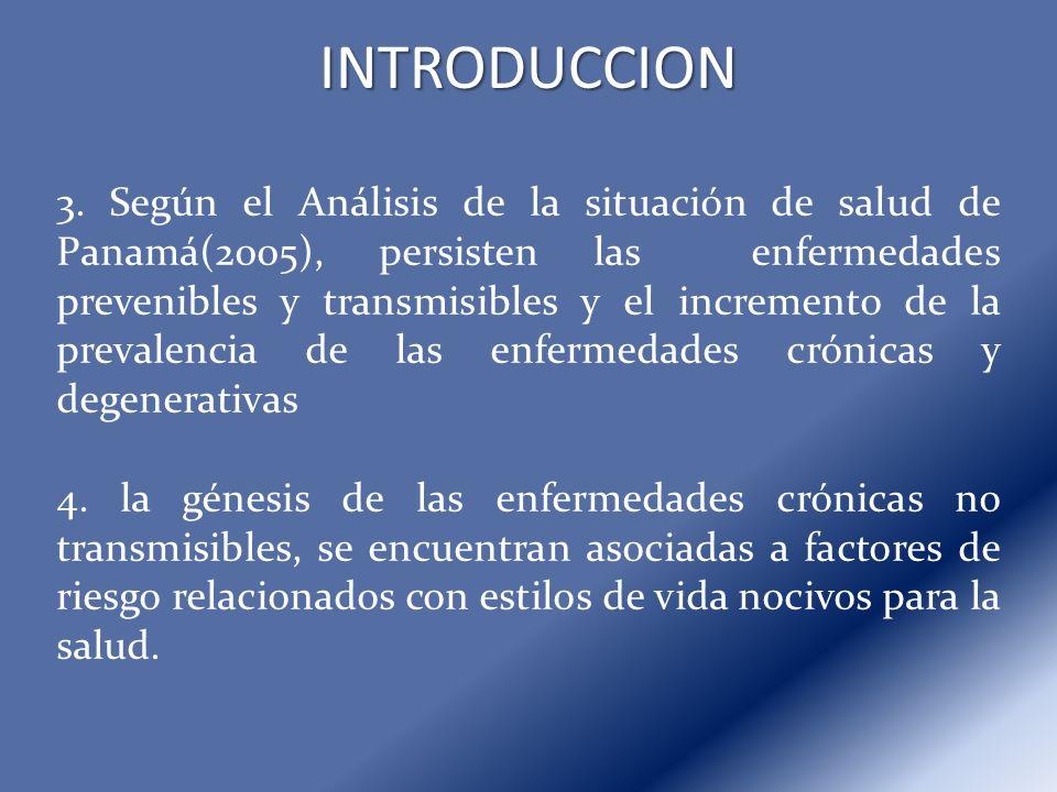 INTRODUCCION 3. Según el Análisis de la situación de salud de Panamá(2005), persisten las enfermedades prevenibles y transmisibles y el incremento de