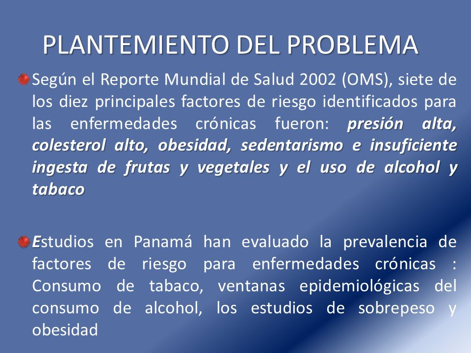 presión alta, colesterol alto, obesidad, sedentarismo e insuficiente ingesta de frutas y vegetales y el uso de alcohol y tabaco Según el Reporte Mundi