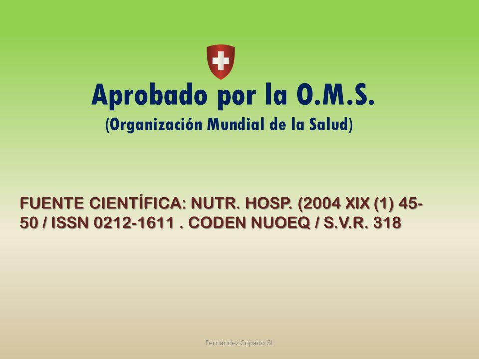 Aprobado por la O.M.S. (Organización Mundial de la Salud) FUENTE CIENTÍFICA: NUTR. HOSP. (2004 XIX (1) 45- 50 / ISSN 0212-1611. CODEN NUOEQ / S.V.R. 3