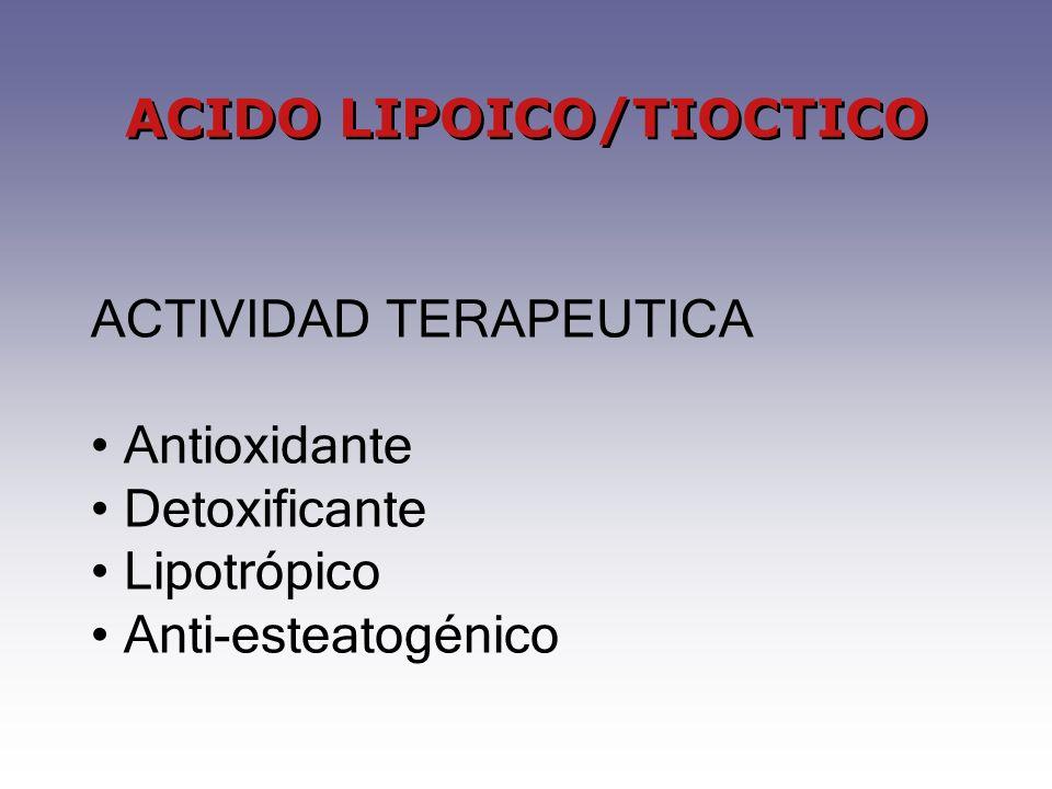 ACTIVIDAD TERAPEUTICA Antioxidante Detoxificante Lipotrópico Anti-esteatogénico ACIDO LIPOICO/TIOCTICO