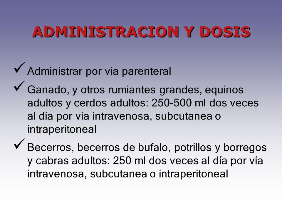 Administrar por via parenteral Ganado, y otros rumiantes grandes, equinos adultos y cerdos adultos: 250-500 ml dos veces al día por vía intravenosa, s