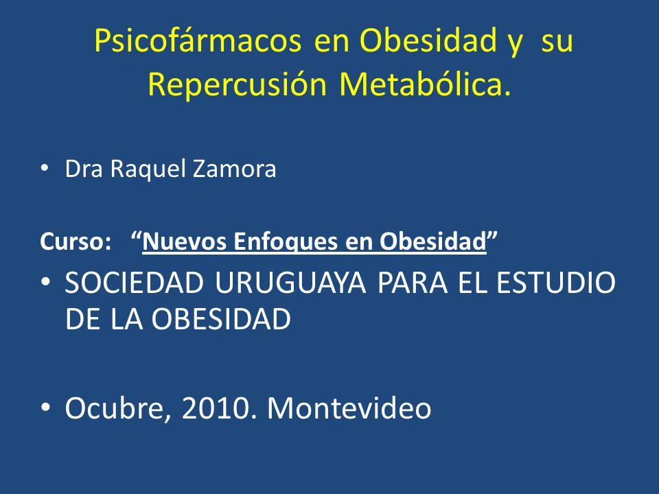 Psicofármacos en Obesidad y su Repercusión Metabólica. Dra Raquel Zamora Curso: Nuevos Enfoques en Obesidad SOCIEDAD URUGUAYA PARA EL ESTUDIO DE LA OB
