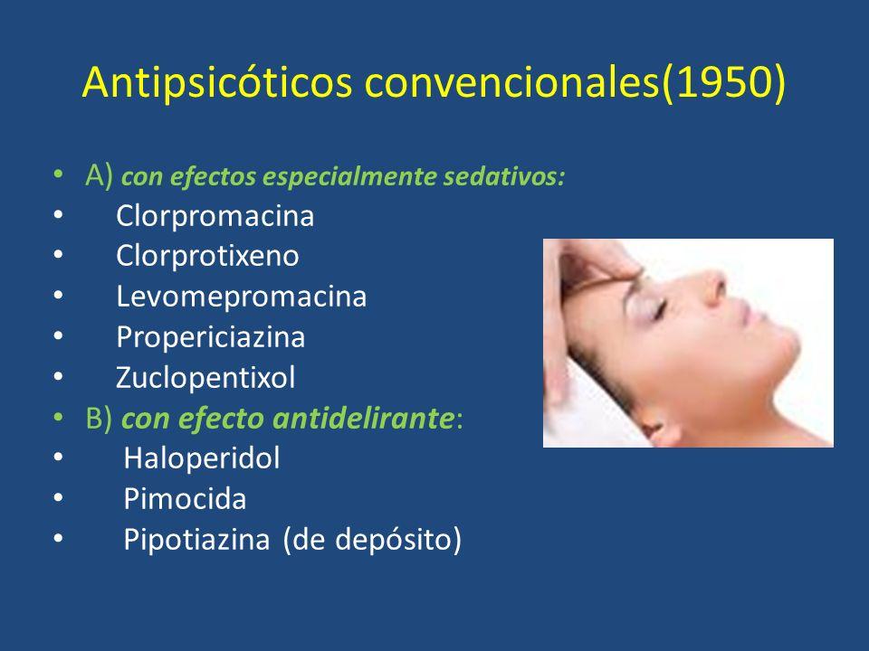 Antipsicóticos convencionales(1950) A) con efectos especialmente sedativos: Clorpromacina Clorprotixeno Levomepromacina Propericiazina Zuclopentixol B