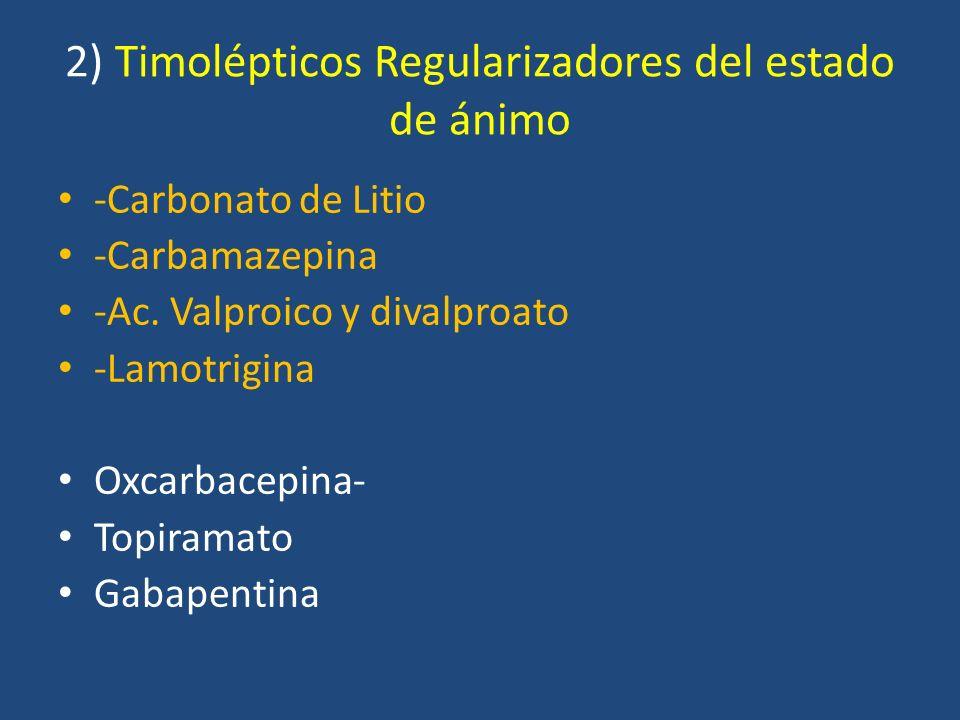 2) Timolépticos Regularizadores del estado de ánimo -Carbonato de Litio -Carbamazepina -Ac. Valproico y divalproato -Lamotrigina Oxcarbacepina- Topira