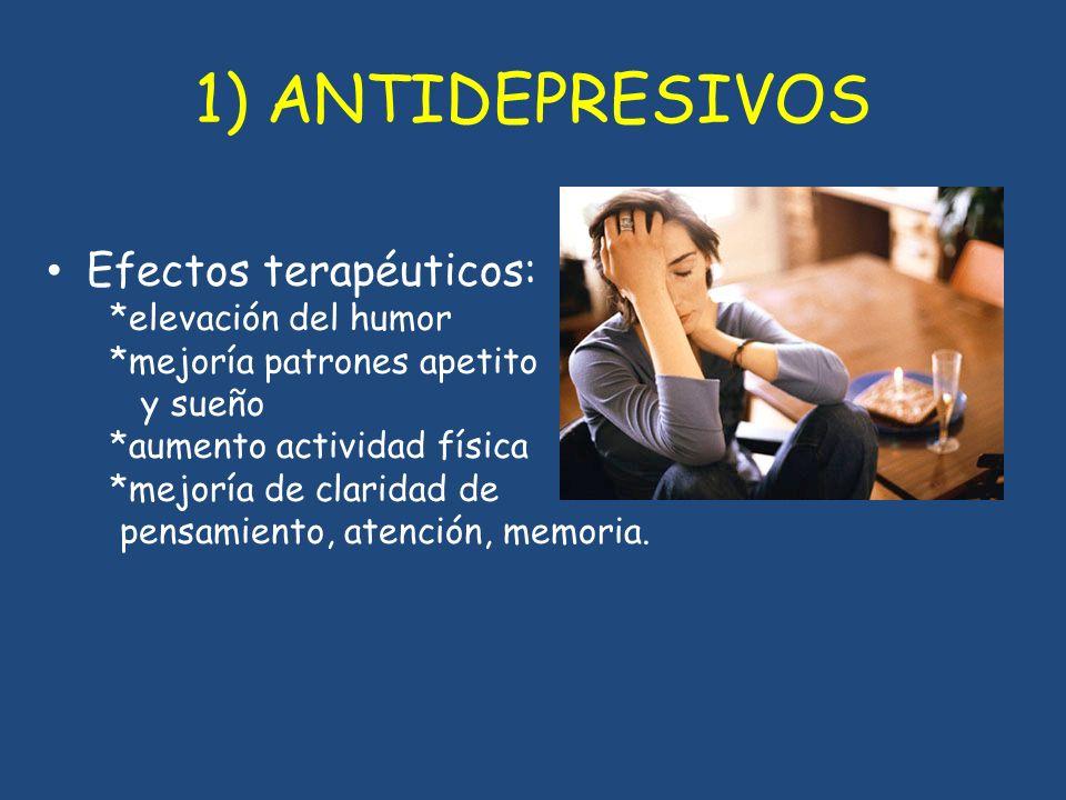 1) ANTIDEPRESIVOS Efectos terapéuticos: *elevación del humor *mejoría patrones apetito y sueño *aumento actividad física *mejoría de claridad de pensa