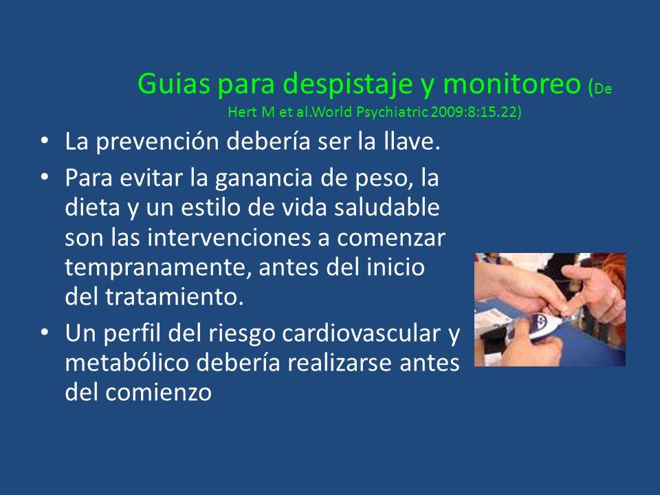 Guias para despistaje y monitoreo ( De Hert M et al.World Psychiatric 2009:8:15.22) La prevención debería ser la llave. Para evitar la ganancia de pes