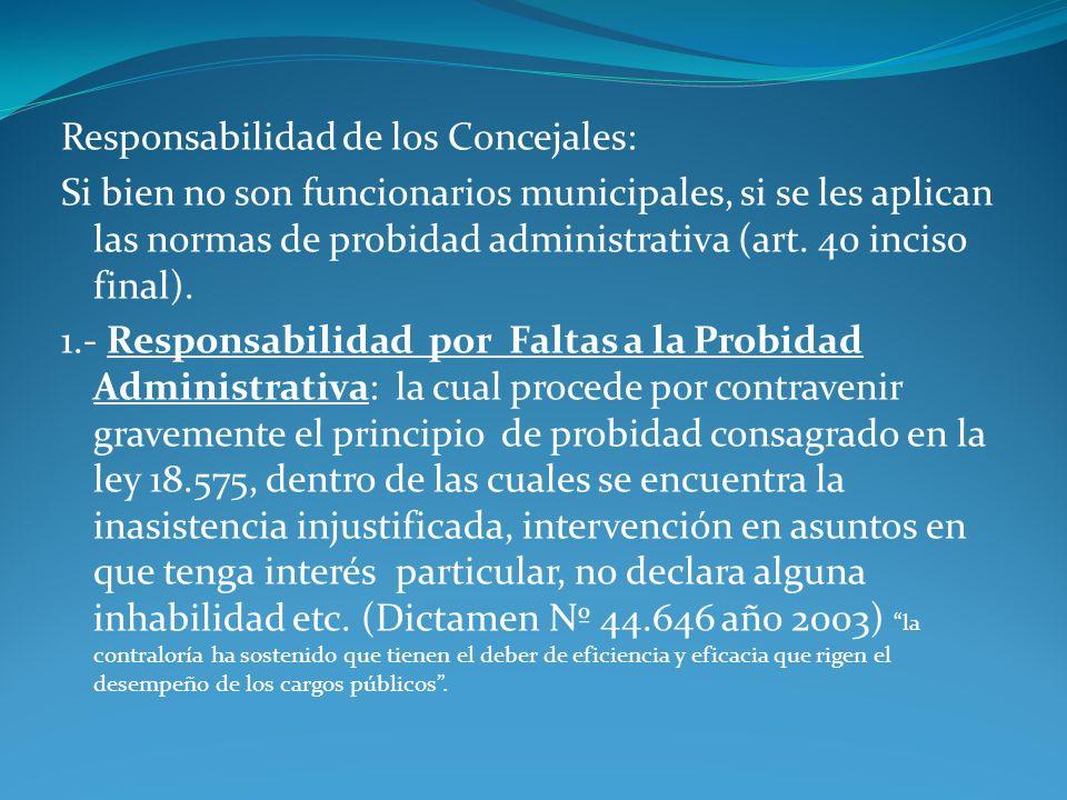 Responsabilidad de los Concejales: Si bien no son funcionarios municipales, si se les aplican las normas de probidad administrativa (art. 40 inciso fi