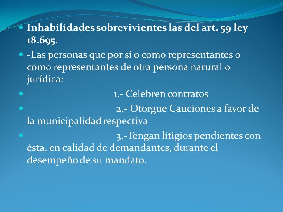 Inhabilidades sobrevivientes las del art. 59 ley 18.695. -Las personas que por sí o como representantes o como representantes de otra persona natural