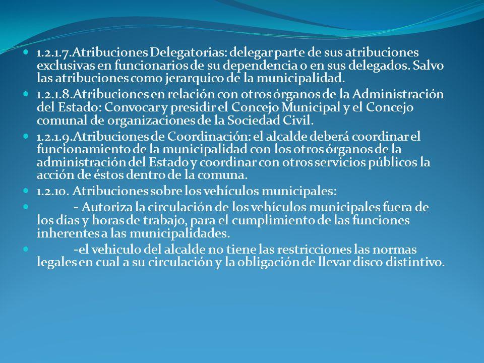 1.2.1.7.Atribuciones Delegatorias: delegar parte de sus atribuciones exclusivas en funcionarios de su dependencia o en sus delegados. Salvo las atribu