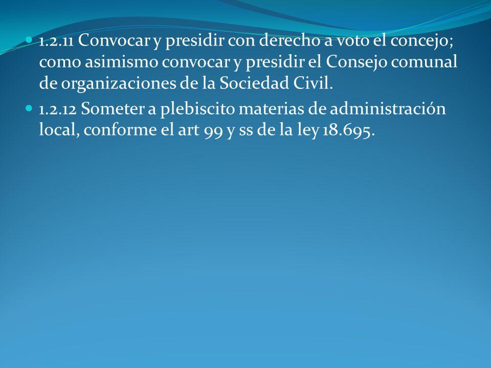 1.2.11 Convocar y presidir con derecho a voto el concejo; como asimismo convocar y presidir el Consejo comunal de organizaciones de la Sociedad Civil.