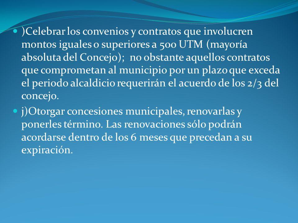 )Celebrar los convenios y contratos que involucren montos iguales o superiores a 500 UTM (mayoría absoluta del Concejo); no obstante aquellos contrato