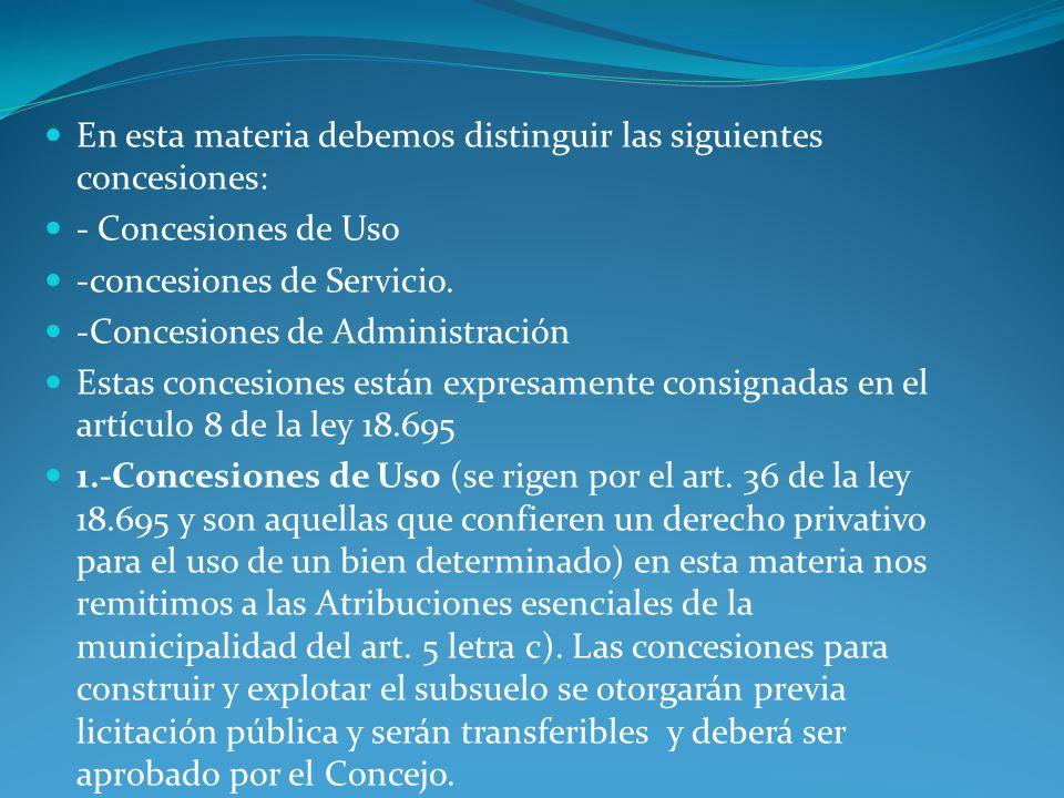 En esta materia debemos distinguir las siguientes concesiones: - Concesiones de Uso -concesiones de Servicio. -Concesiones de Administración Estas con