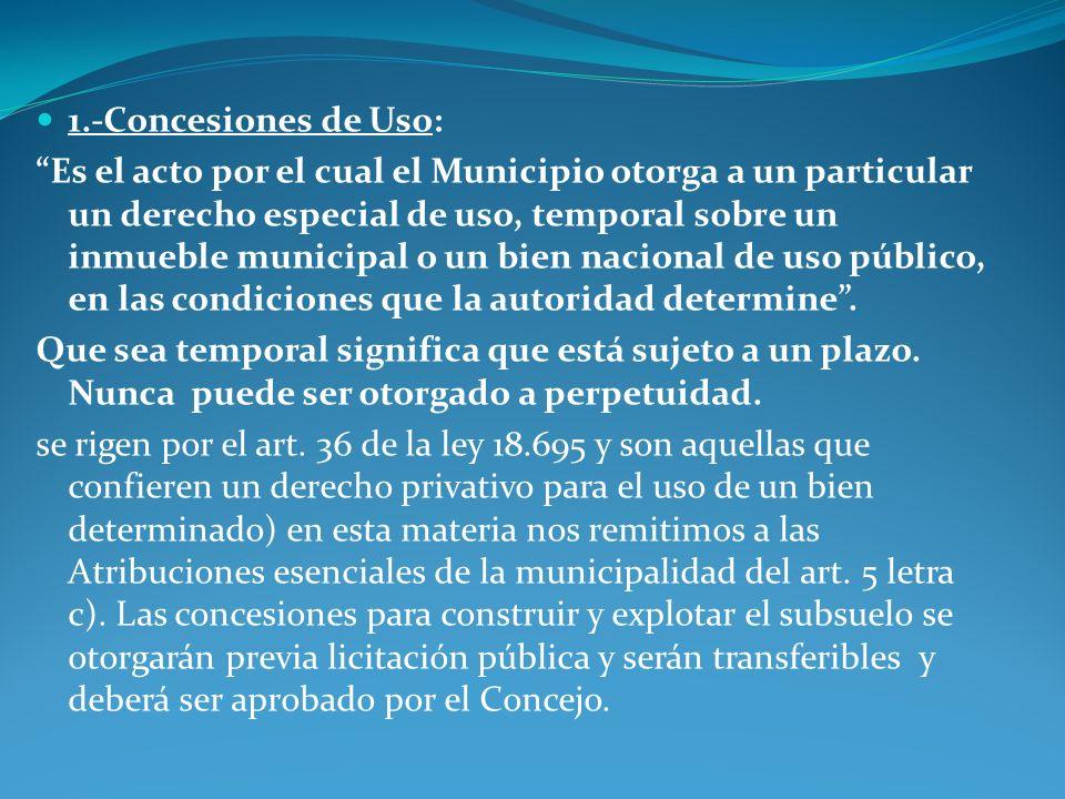 1.-Concesiones de Uso: Es el acto por el cual el Municipio otorga a un particular un derecho especial de uso, temporal sobre un inmueble municipal o u