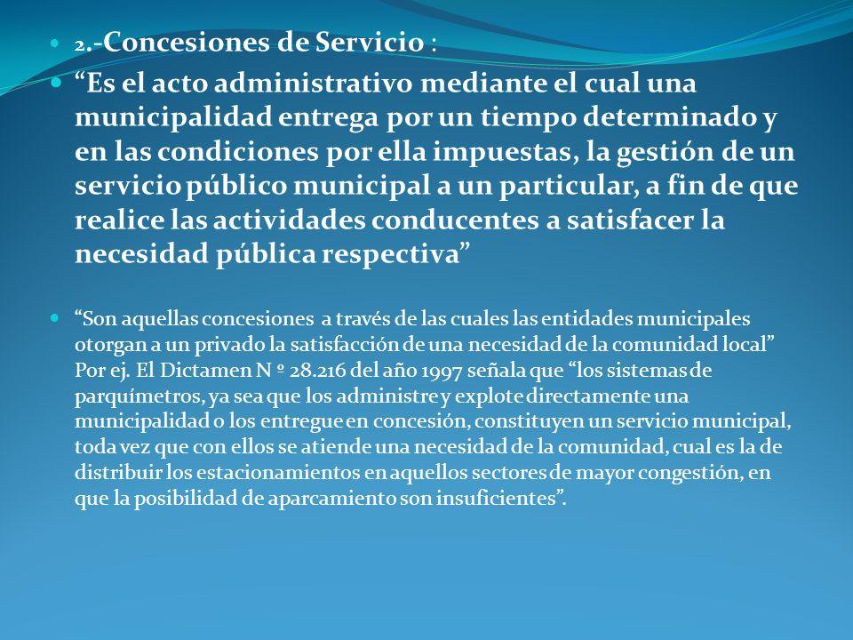 2.-Concesiones de Servicio : Es el acto administrativo mediante el cual una municipalidad entrega por un tiempo determinado y en las condiciones por e