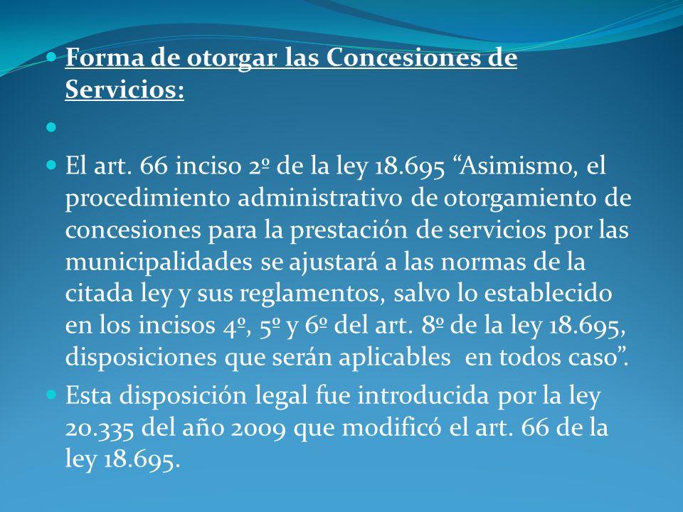 Forma de otorgar las Concesiones de Servicios: El art. 66 inciso 2º de la ley 18.695 Asimismo, el procedimiento administrativo de otorgamiento de conc