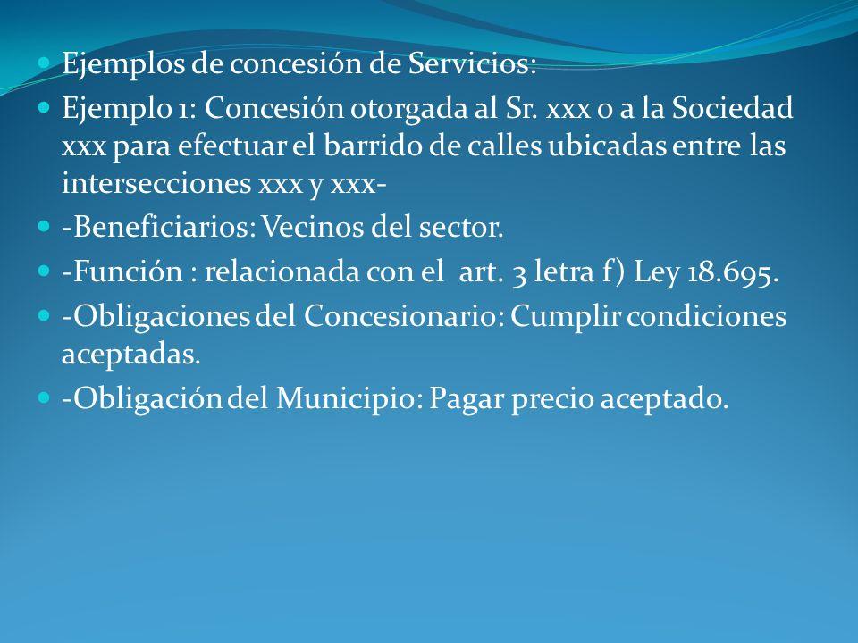 Ejemplos de concesión de Servicios: Ejemplo 1: Concesión otorgada al Sr. xxx o a la Sociedad xxx para efectuar el barrido de calles ubicadas entre las