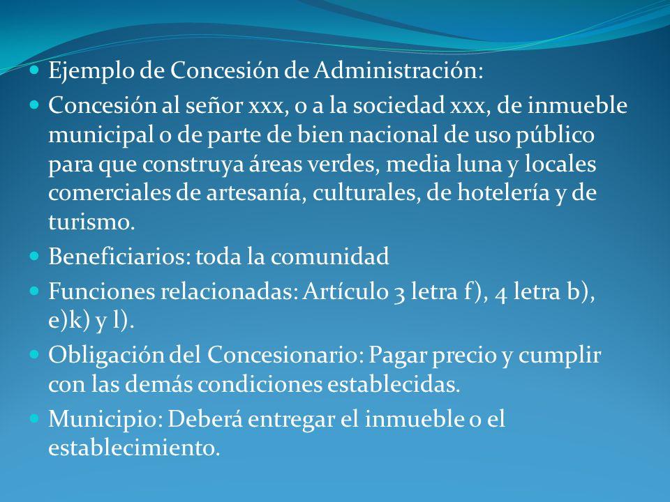 Ejemplo de Concesión de Administración: Concesión al señor xxx, o a la sociedad xxx, de inmueble municipal o de parte de bien nacional de uso público