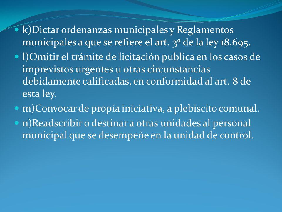 k)Dictar ordenanzas municipales y Reglamentos municipales a que se refiere el art. 3º de la ley 18.695. l)Omitir el trámite de licitación publica en l