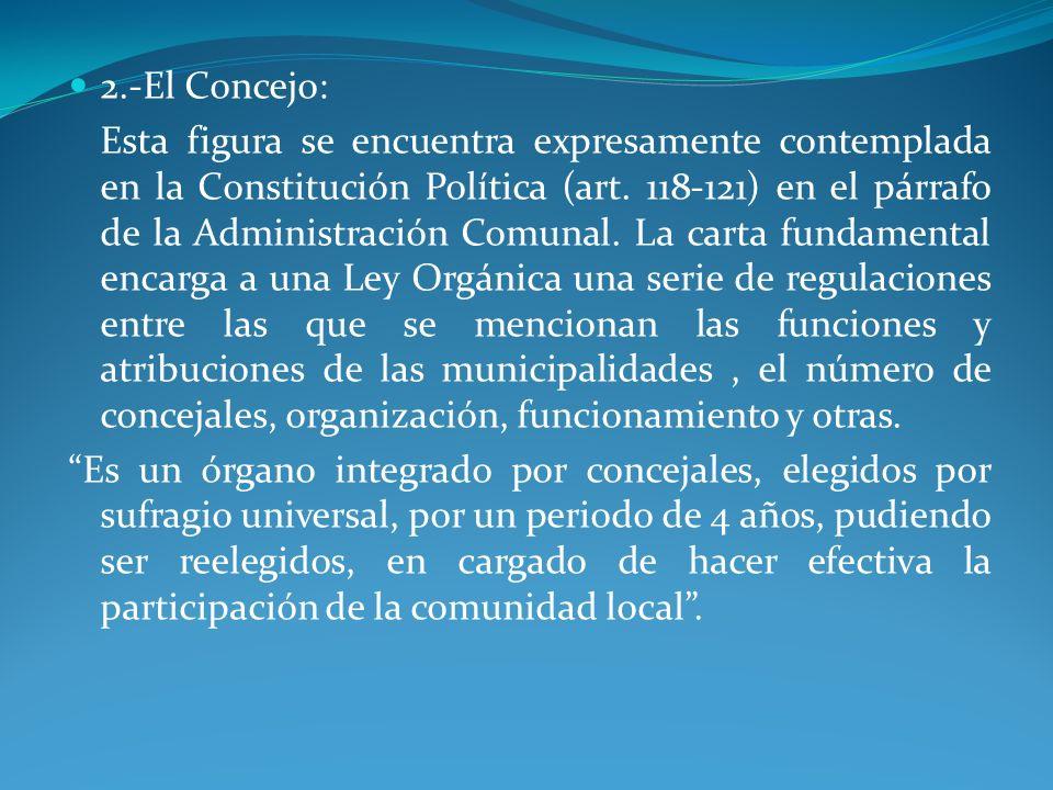 2.-El Concejo: Esta figura se encuentra expresamente contemplada en la Constitución Política (art. 118-121) en el párrafo de la Administración Comunal