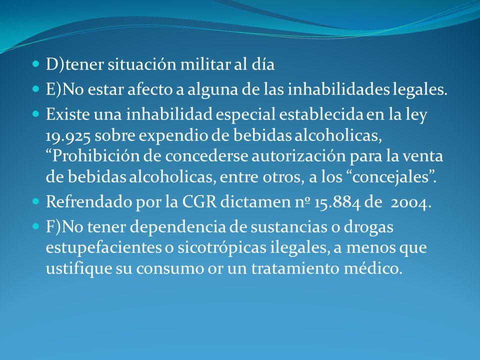 D)tener situación militar al día E)No estar afecto a alguna de las inhabilidades legales. Existe una inhabilidad especial establecida en la ley 19.925