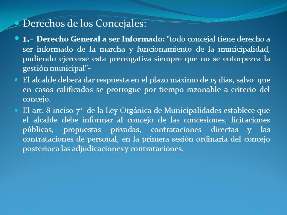 Derechos de los Concejales: 1.- Derecho General a ser Informado: todo concejal tiene derecho a ser informado de la marcha y funcionamiento de la munic