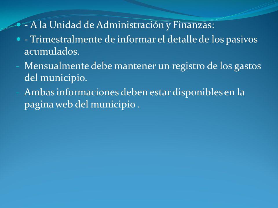 - A la Unidad de Administración y Finanzas: - Trimestralmente de informar el detalle de los pasivos acumulados. - Mensualmente debe mantener un regist