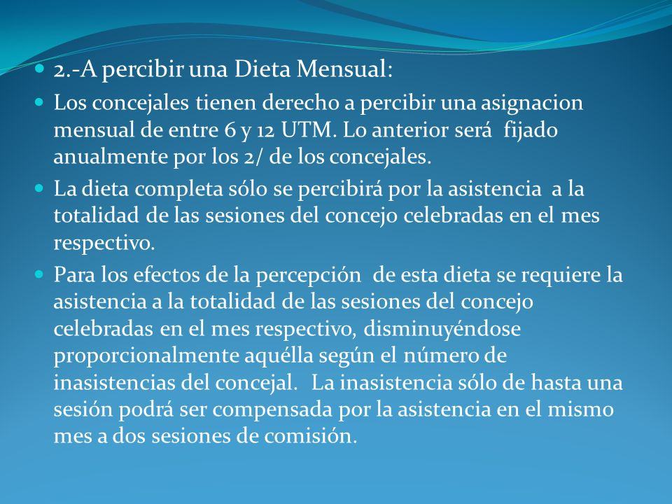 2.-A percibir una Dieta Mensual: Los concejales tienen derecho a percibir una asignacion mensual de entre 6 y 12 UTM. Lo anterior será fijado anualmen