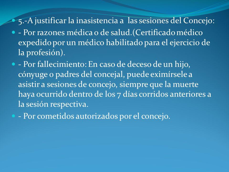 5.-A justificar la inasistencia a las sesiones del Concejo: - Por razones médica o de salud.(Certificado médico expedido por un médico habilitado para