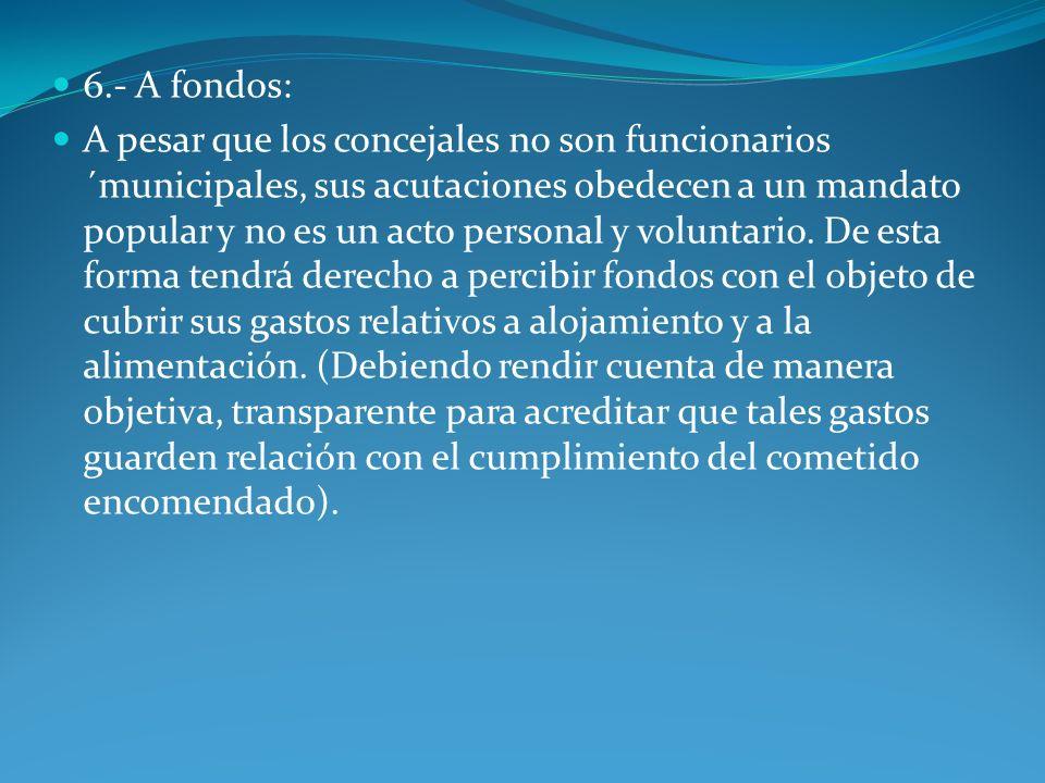6.- A fondos: A pesar que los concejales no son funcionarios ´municipales, sus acutaciones obedecen a un mandato popular y no es un acto personal y vo