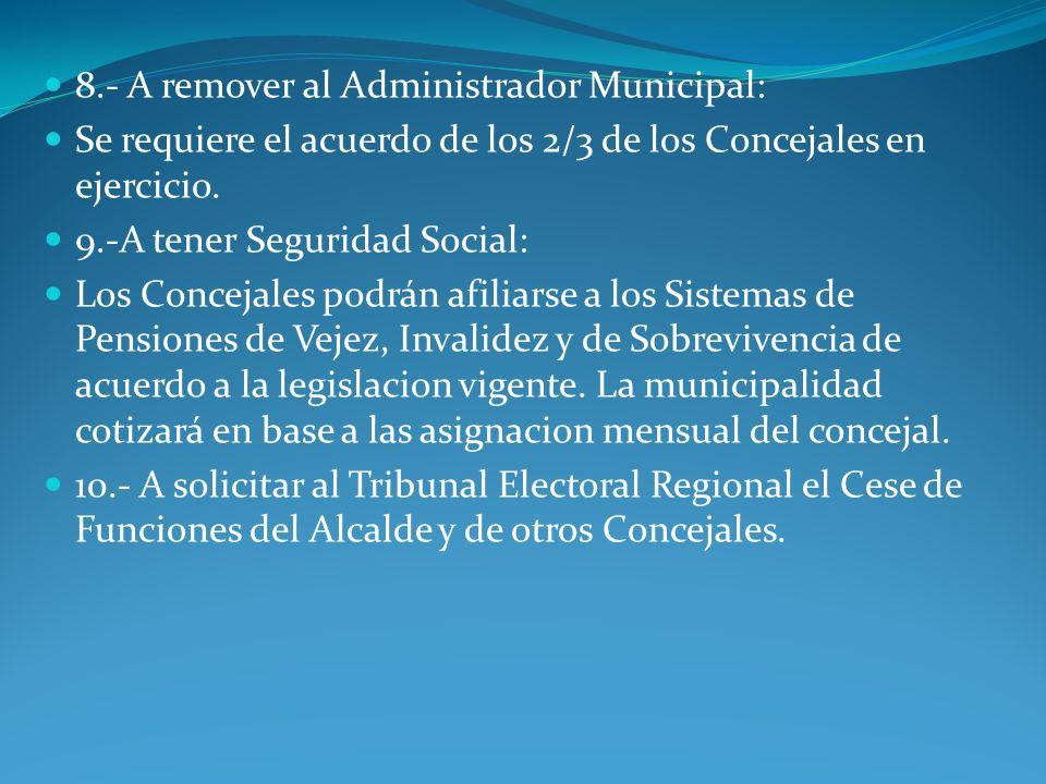 8.- A remover al Administrador Municipal: Se requiere el acuerdo de los 2/3 de los Concejales en ejercicio. 9.-A tener Seguridad Social: Los Concejale