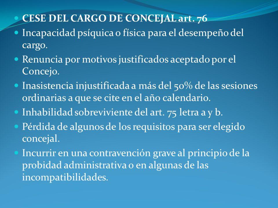 CESE DEL CARGO DE CONCEJAL art. 76 Incapacidad psíquica o física para el desempeño del cargo. Renuncia por motivos justificados aceptado por el Concej