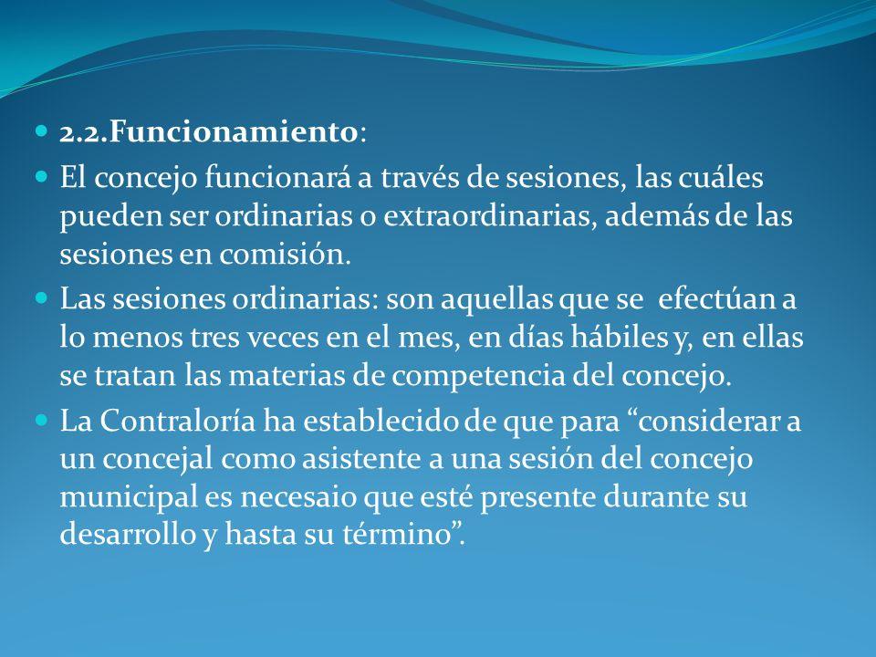 2.2.Funcionamiento: El concejo funcionará a través de sesiones, las cuáles pueden ser ordinarias o extraordinarias, además de las sesiones en comisión