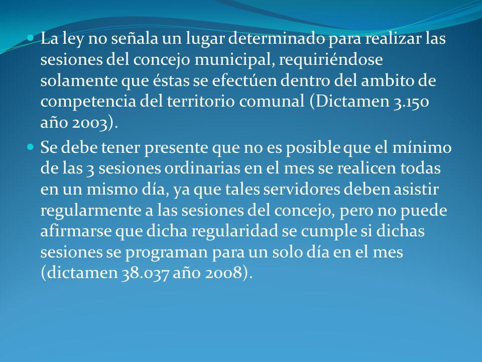 La ley no señala un lugar determinado para realizar las sesiones del concejo municipal, requiriéndose solamente que éstas se efectúen dentro del ambit