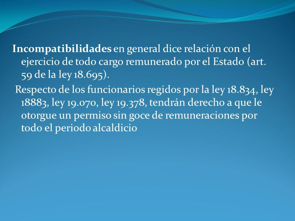 Incompatibilidades en general dice relación con el ejercicio de todo cargo remunerado por el Estado (art. 59 de la ley 18.695). Respecto de los funcio