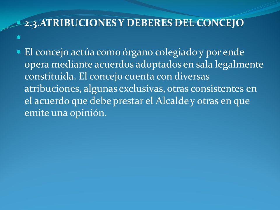 2.3.ATRIBUCIONES Y DEBERES DEL CONCEJO El concejo actúa como órgano colegiado y por ende opera mediante acuerdos adoptados en sala legalmente constitu