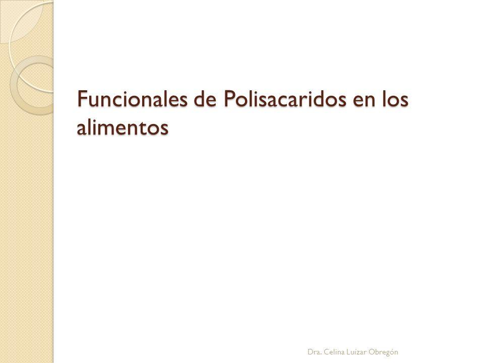 Funcionales de Polisacaridos en los alimentos Dra. Celina Luízar Obregón