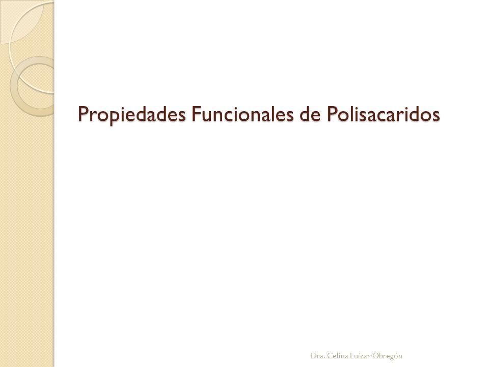 Propiedades Funcionales de Polisacaridos Dra. Celina Luízar Obregón