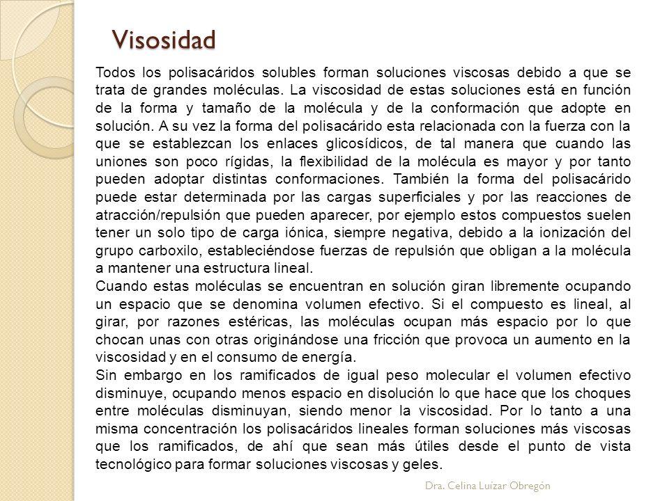 Visosidad Todos los polisacáridos solubles forman soluciones viscosas debido a que se trata de grandes moléculas. La viscosidad de estas soluciones es