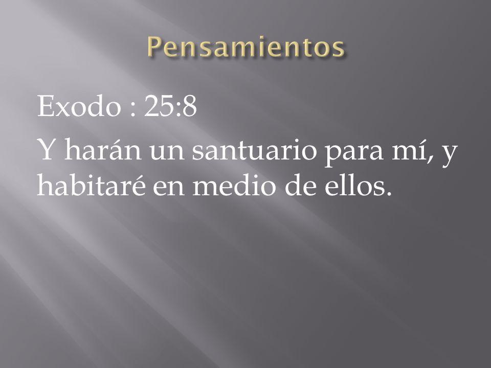 Exodo : 25:8 Y harán un santuario para mí, y habitaré en medio de ellos.