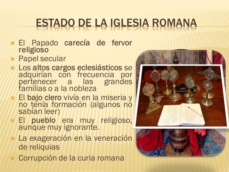 El Papado carecía de fervor religioso Papel secular Los altos cargos eclesiásticos se adquirían con frecuencia por pertenecer a las grandes familias o