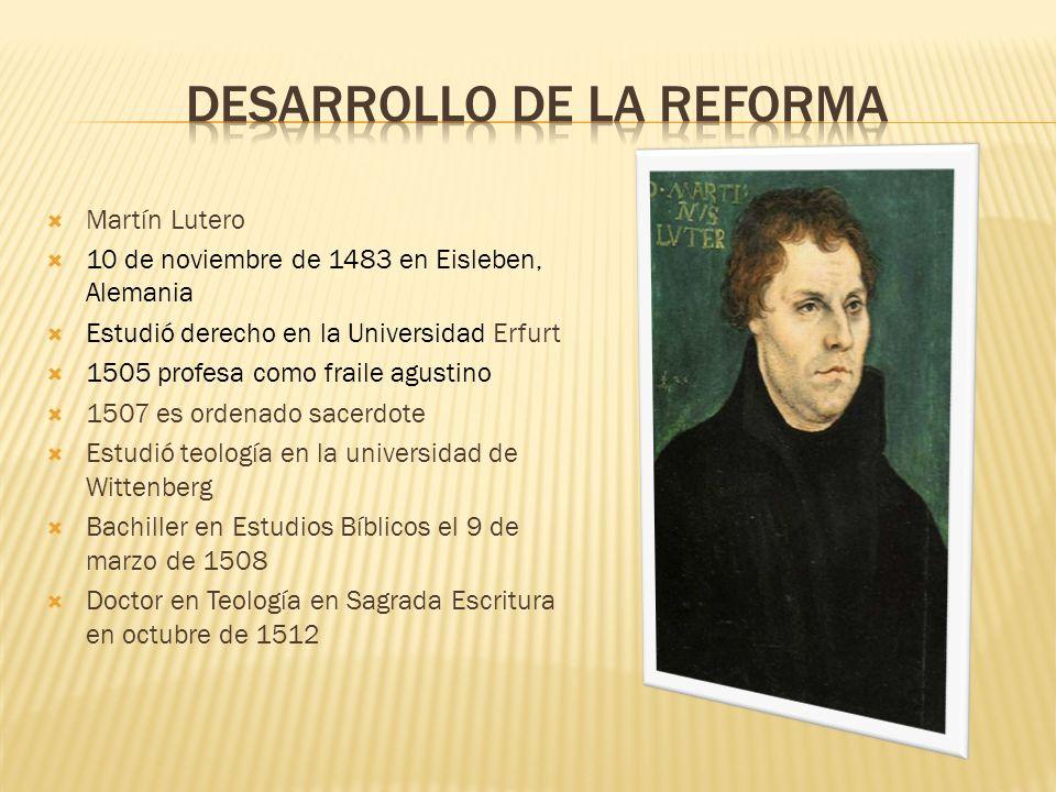 Martín Lutero 10 de noviembre de 1483 en Eisleben, Alemania Estudió derecho en la Universidad Erfurt 1505 profesa como fraile agustino 1507 es ordenad