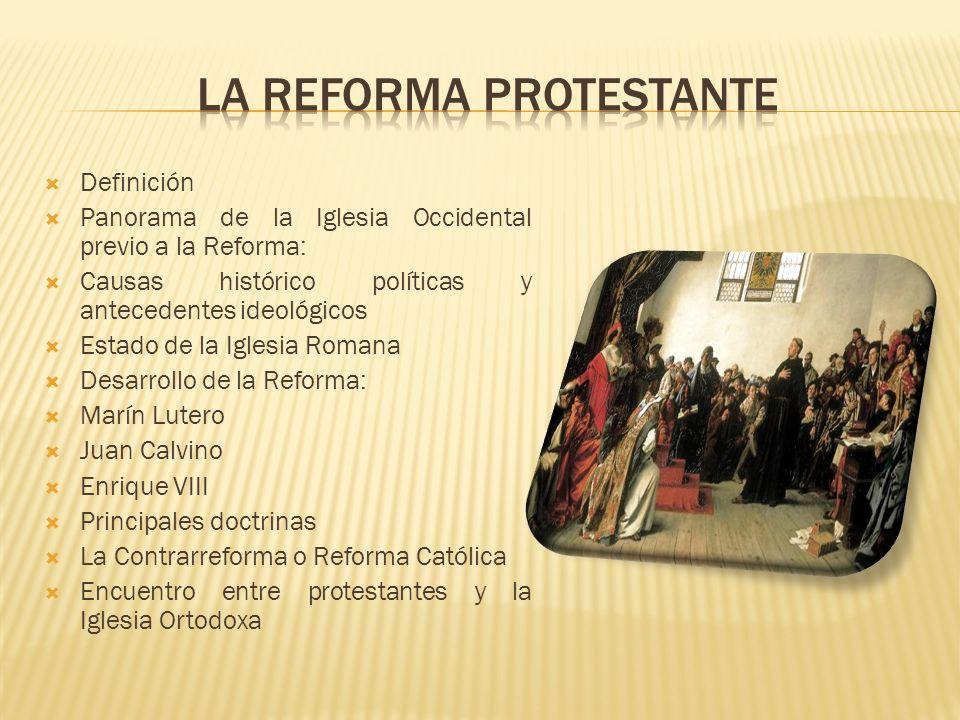 Definición Panorama de la Iglesia Occidental previo a la Reforma: Causas histórico políticas y antecedentes ideológicos Estado de la Iglesia Romana De