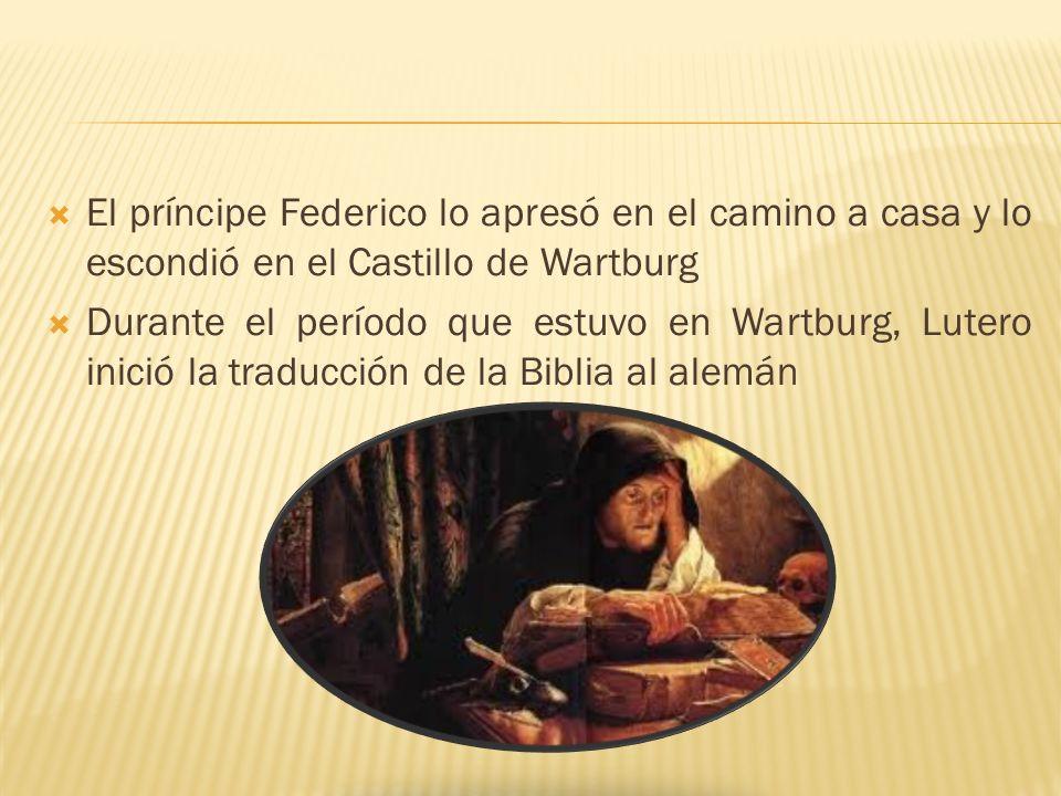 El príncipe Federico lo apresó en el camino a casa y lo escondió en el Castillo de Wartburg Durante el período que estuvo en Wartburg, Lutero inició l