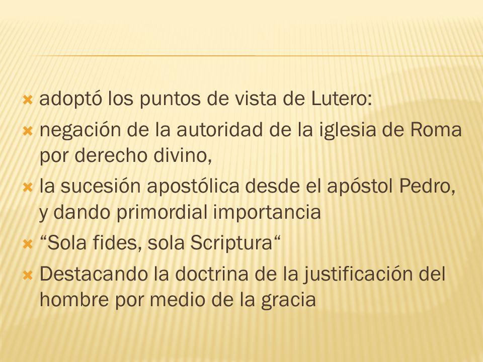 adoptó los puntos de vista de Lutero: negación de la autoridad de la iglesia de Roma por derecho divino, la sucesión apostólica desde el apóstol Pedro