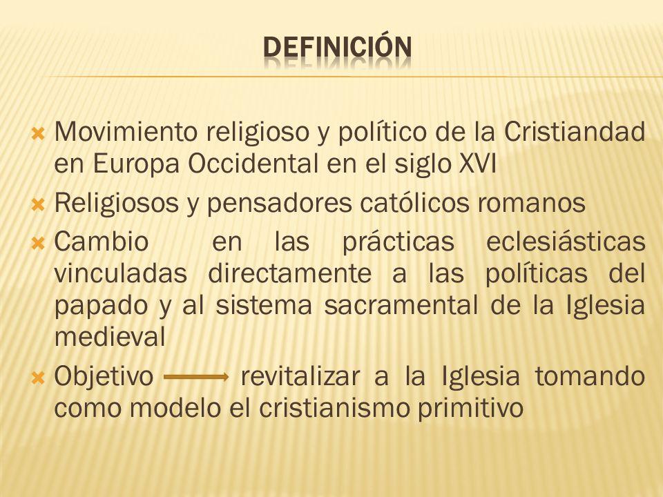 Movimiento religioso y político de la Cristiandad en Europa Occidental en el siglo XVI Religiosos y pensadores católicos romanos Cambio en las práctic