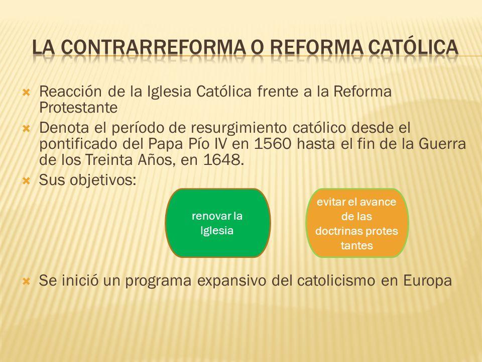 Reacción de la Iglesia Católica frente a la Reforma Protestante Denota el período de resurgimiento católico desde el pontificado del Papa Pío IV en 15