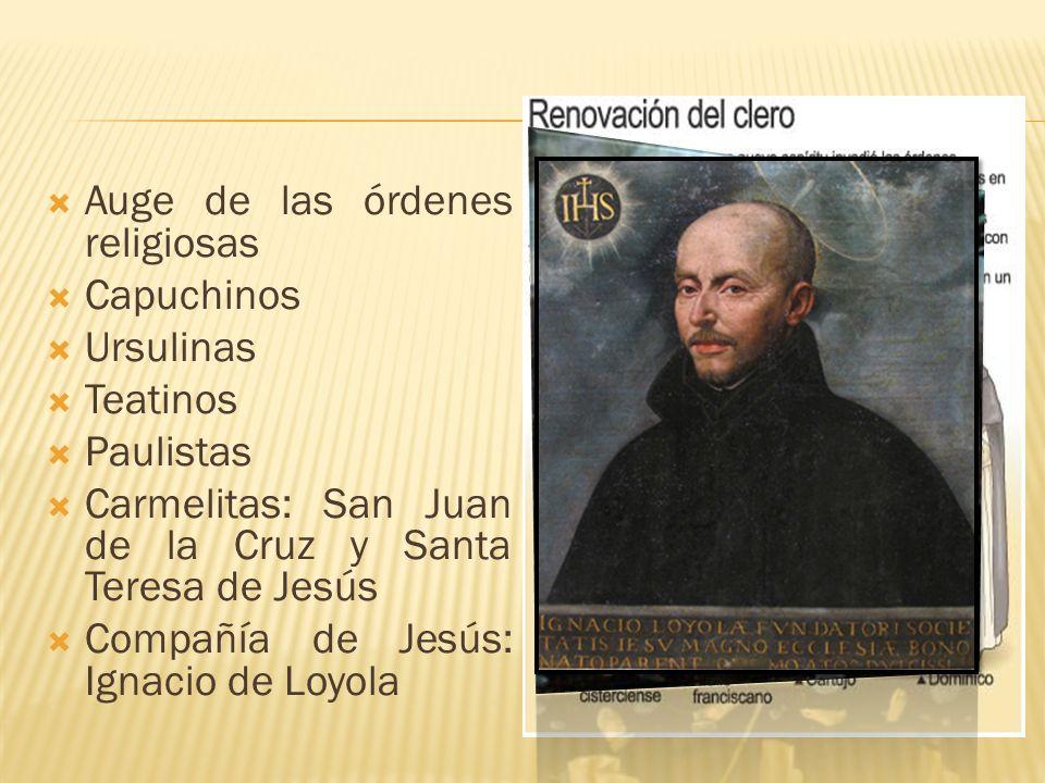 Auge de las órdenes religiosas Capuchinos Ursulinas Teatinos Paulistas Carmelitas: San Juan de la Cruz y Santa Teresa de Jesús Compañía de Jesús: Igna