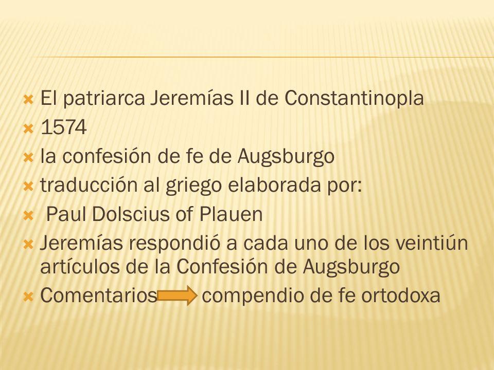 El patriarca Jeremías II de Constantinopla 1574 la confesión de fe de Augsburgo traducción al griego elaborada por: Paul Dolscius of Plauen Jeremías r